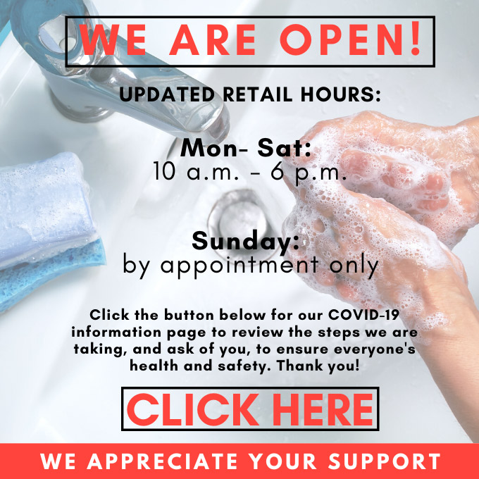 We Are Open Mon-Sat: 10am - 6pm, Sunday by appointment only. Click for COVID-19 information